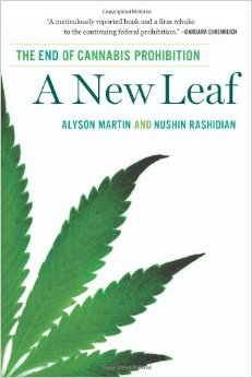 A New Leaf: The End of Cannabis Prohibition (The New Press, 2014) By Alyson Martin and Nushin Rashidian